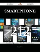 Smartphone 212 Success Secrets - 212 Most Asked Questions On Smartphone - What You Need To Know