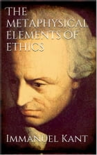 The Metaphysical Elements of Ethics by Immanuel Kant