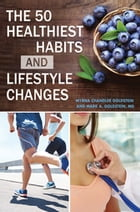 The 50 Healthiest Habits and Lifestyle Changes by Myrna Chandler Goldstein
