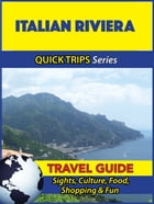 Italian Riviera Travel Guide (Quick Trips Series): Sights, Culture, Food, Shopping & Fun by Sara Coleman