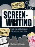 The Only Writing Series You'll Ever Need Screenwriting: Insider Tips and Techniques to Write for the Silver Screen! a4c842c6-c0c7-4f18-9d70-cfb6e3699b7d
