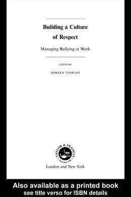 Book Building a Culture of Respect: Managing Bullying at Work by Tehrani, Noreen