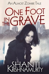 One Foot in the Grave: An Almost Zombie Tale