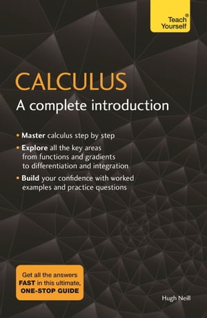 Calculus: A Complete Introduction: Teach Yourself: The Easy Way to Learn Calculus by Hugh Neill