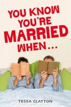 You Know You're Married When... by Tessa Clayton