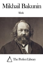 Works of Mikhail Bakunin by Mikhail Bakunin