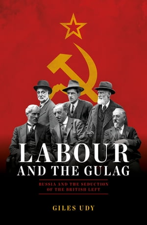 Labour And The Gulag Russia and the Seduction of the British Left