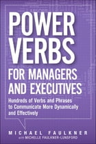 Power Verbs for Managers and Executives: Hundreds of Verbs and Phrases to Communicate More…