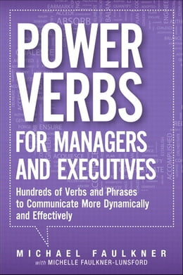 Book Power Verbs for Managers and Executives: Hundreds of Verbs and Phrases to Communicate More… by Michael Lawrence Faulkner