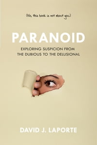 Paranoid: Exploring Suspicion from the Dubious to the Delusional