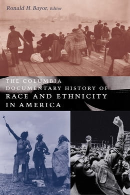 Book The Columbia Documentary History of Race and Ethnicity in America by Ronald H. Bayor