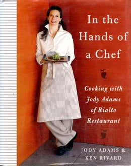 Book In the Hands of A Chef: Cooking with Jody Adams of Rialto Restaurant by Jody Adams