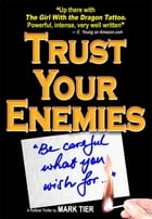 Trust Your Enemies: A Political Thriller. A story of power and corruption, love and betrayal-and moral redemption by Mark Tier