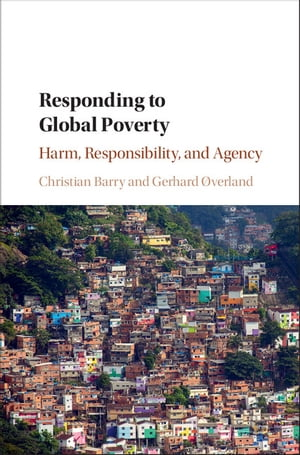 Responding to Global Poverty Harm,  Responsibility,  and Agency
