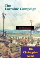 The Lorraine Campaign: An Overview, September-December 1944 [Illustrated Edition] by Dr. Christopher R. Gabel