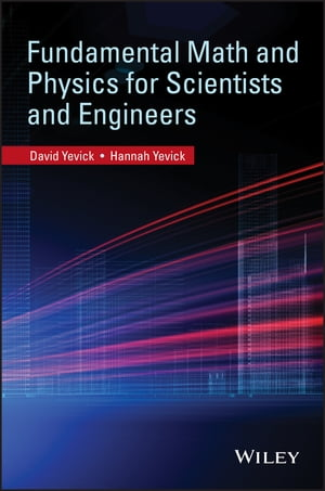 Fundamental Math and Physics for Scientists and Engineers by David Yevick
