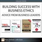 Building Success with Business Ethics: Advice from Business Leaders (Collection) by Helio Fred Garcia