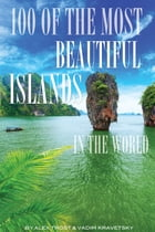 100 of the Most Beautiful Islands In the World by alex trostanetskiy