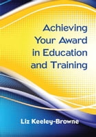 Achieving Your Award In Education And Training by Liz Keeley-Browne