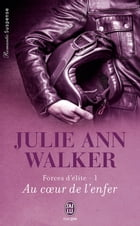 Forces d'élite (Tome 1) - Au cœur de l'enfer by Julie Ann Walker