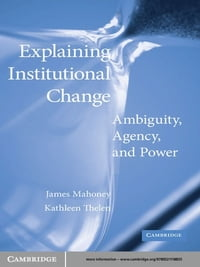 Explaining Institutional Change: Ambiguity, Agency, and Power