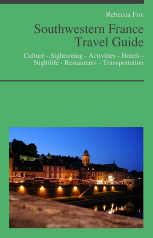 Southwestern France Travel Guide Culture - Sightseeing - Activities - Hotels - Nightlife - Restaurants - Transportation