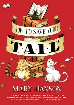 Book How to Save Your Tail*: *if you are a rat nabbed by cats who really like stories about magic spoons… by Mary Hanson