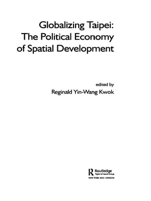 Globalizing Taipei The Political Economy of Spatial Development