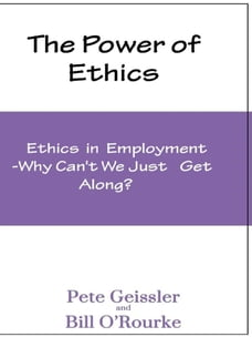 The Power of Ethics: Ethics in Employment: Why Can't We Just Get Along?