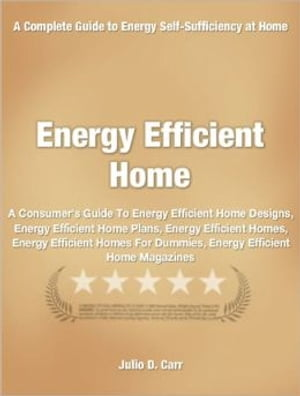 Energy Efficient Home A Consumer's Guide To Energy Efficient Home Designs,  Energy Efficient Home Plans,  Energy Efficient Homes,  Energy Efficient Homes