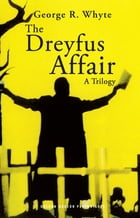 The Dreyfus Affair: A Trilogy by George R. Whyte