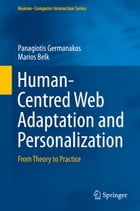 Human-Centred Web Adaptation and Personalization: From Theory to Practice by Panagiotis Germanakos
