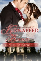 Kidnapped and Bound by Arabella Kingsley
