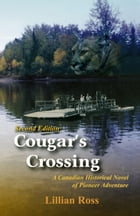 Cougar's Crossing: A Canadian Historical Novel of Pioneer Adventure : Second Edition Revised by Lillian Ross