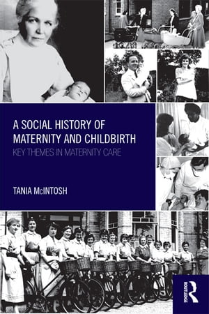 A Social History of Maternity and Childbirth Key Themes in Maternity Care
