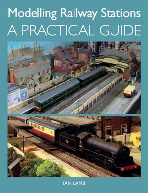Modelling Railway Stations A Practical Guide