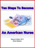 Ten Steps to Become An American Nurse: Nurses Guide to Licensing by Mike Rosagast