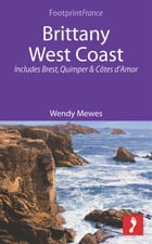 Brittany West Coast: Includes Brest, Quimper & Côtes d'Armor by Wendy Mewes