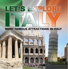Let's Explore Italy (Most Famous Attractions in Italy): Italy Travel Guide by Baby Professor