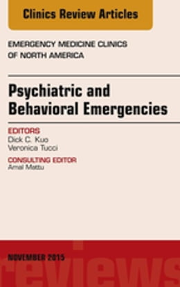 Book Psychiatric and Behavioral Emergencies, An Issue of Emergency Medicine Clinics of North America, by Dick C. Kuo