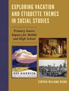 Exploring Vacation and Etiquette Themes in Social Studies: Primary Source Inquiry for Middle and High School by Cynthia Williams Resor