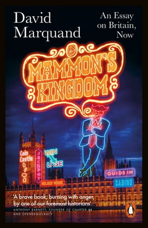 Mammon's Kingdom An Essay on Britain,  Now