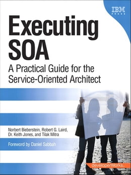 Book Executing SOA: A Practical Guide for the Service-Oriented Architect by Norbert Bieberstein