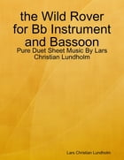 the Wild Rover for Bb Instrument and Bassoon - Pure Duet Sheet Music By Lars Christian Lundholm by Lars Christian Lundholm