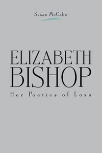 Elizabeth Bishop: Her Poetics of Loss