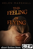 This Feeling of Flying: Short Story by Helen Marshall