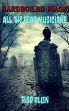 All the Dead Musicians by Todd Allen
