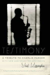 Testimony, A Tribute to Charlie Parker: With New and Selected Jazz Poems