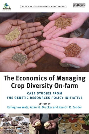 The Economics of Managing Crop Diversity On-farm Case studies from the Genetic Resources Policy Initiative