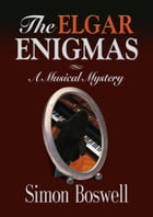 THE ELGAR ENIGMAS: A Musical Mystery by Simon Boswell